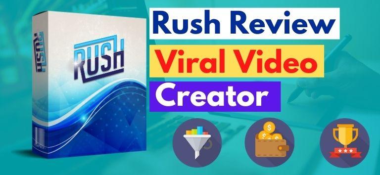 Rush review Viral Video Creator